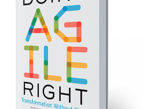 Doing Agile Right with Steve Berez and Darrell Rigby